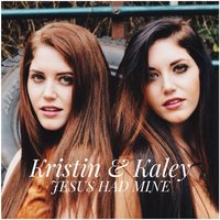 Jesus Had Mine — Kristin & Kaley