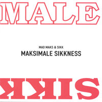 Maksimale Sikkness — Mad Maks & Sikk