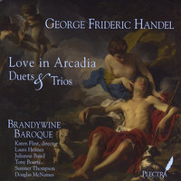 George Frideric Handel: Love in Arcadia - Duets and Trios — Brandywine Baroque