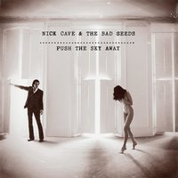 Push The Sky Away — Nick Cave & The Bad Seeds