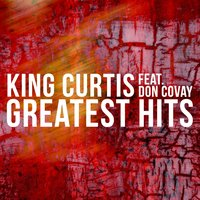 King Curtis Feat. Don Covay - Greatest Hits — Don Covay, King Curtis, King Curtis Combo
