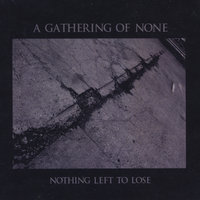 Nothing Left to Lose — A Gathering of None