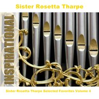 Sister Rosetta Tharpe Selected Favorites, Vol. 4 — Sister Rosetta Tharpe