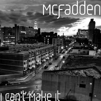 I Can't Make It — McFadden