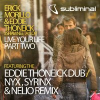 Live Your Life, Pt. 2 — Erick Morillo & Eddie Thoneick feat. Shawnee Taylor