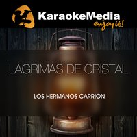Lagrimas De Cristal [In The Style Of Los Hermanos Carrion] — Karaokemedia