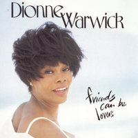 Friends Can Be Lovers — Dionne Warwick