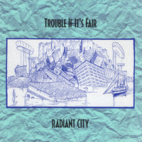 Trouble If It's Fair — Radiant City