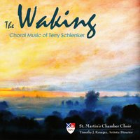 The Waking: Choral Music of Terry Schlenker — St. Martin's Chamber Choir
