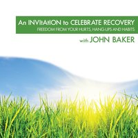 An Invitation to Celebrate Recovery — John Baker