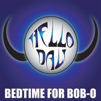 Bedtime For Bob-O — Hello Dali