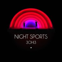 NIGHT SPORTS — 3OH!3