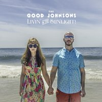 Livin' in the Sunlight! — The Good Johnsons