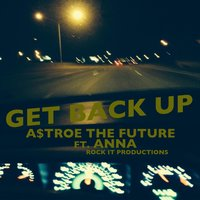 Get Back Up (feat. Anna) — A$Troe the Future