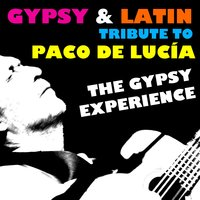 Gypsy & Latin Tribute to Paco De Lucía — The Gypsy Experience