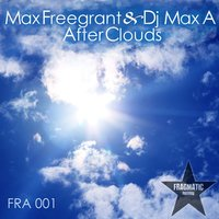 After Clouds — Max Freegrant, DJ Max A, minimouse, Max Freegrant, Dj Max A, Minimouse