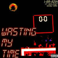 Wasting My Time — I-Am-Azin, Vick Lejet