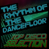 The Rhythm of the Dancefloor Top Disco Selection — сборник