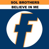 Believe in Me — Sol Brothers