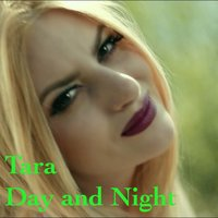 Day and Night — Tara