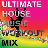 Ultimate House Music Workout Mix: Don't Stop the Beat — сборник