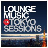 Lounge Music - The Tokyo Sessions — сборник