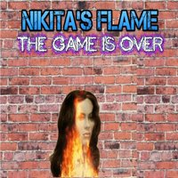 The Game Is Over — Nikita's Flame