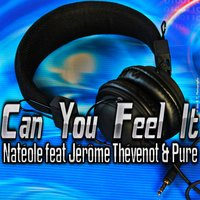 Can You Feel It — Pure, Jerome Thevenot, Nateole