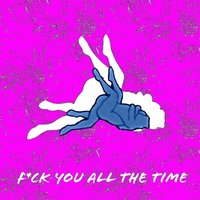 F**k You All The Time - Single — The Jingler