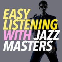 Easy Listening with Jazz Masters — Easy Listening Jazz Masters