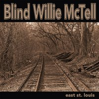 East St. Louis — Blind Willie McTell