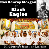 His Majesty's Speech on Religion — The Black Eagles, Ras Denroy Morgan, Ras Denroy Morgan, The Black Eagles