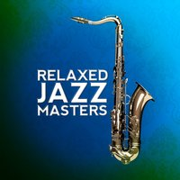 Relaxed Jazz Masters — Chilled Jazz Masters