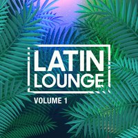 Latin Lounge, Vol. 1 — Lounge