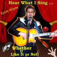 Here What I Sing... Whether U Like It or Not! — Kevin Wayne