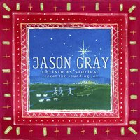 Christmas Stories: Repeat the Sounding Joy — Jason Gray