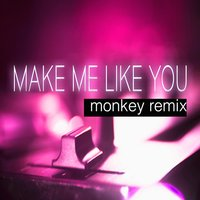Make Me Like You — Monkey Remix
