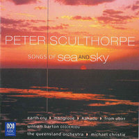 Sculthorpe: Songs Of Sea And Sky   Earth Cry   Mangrove   Kakadu   From Ubirr — Michael Christie, Queensland Symphony Orchestra, William Barton