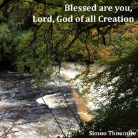 Blessed Are You, Lord, God of All Creation — simon thoumire