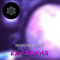 Remember You — Enderhax