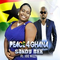 Peace 4 Ghana — Sandy Bee, Joe Wizzy