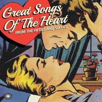 Great Songs of the Heart from the Fifties and Sixties — сборник