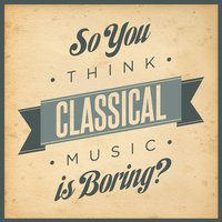 So You Think Classical Music Is Boring? — сборник