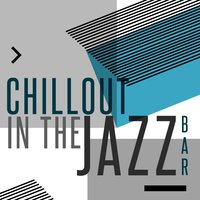 Chillout in the Jazz Bar — Easy Listening Music, Bar Music Chillout Café, Bar Music Chillout Café|Easy Listening Music