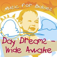 Music For Babies - Day Dreams To Wide Awake — сборник