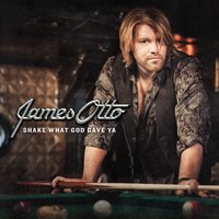 Shake What God Gave Ya — James Otto