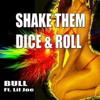 Shake Them Dice and Roll — Lil Joe, Bull