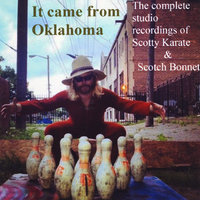 It Came from Oklahoma: The Complete Studio Recordings of Scotty Karate & Scotch Bonnet — Scotty Karate & Scotch Bonnet
