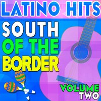 Latino Hits - South of the Border, Vol. 2 — сборник