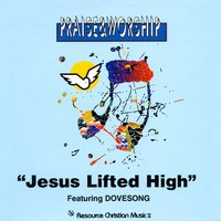Jesus Lifted High – Praise & Worship Collection — Praise Worship